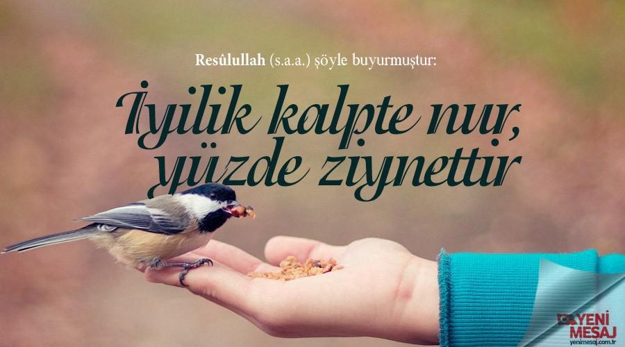 İyilik kalpte nur, yüzde ziynettir